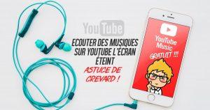 Ecouter des musiques sur YouTube sur votre Smartphone écran éteint